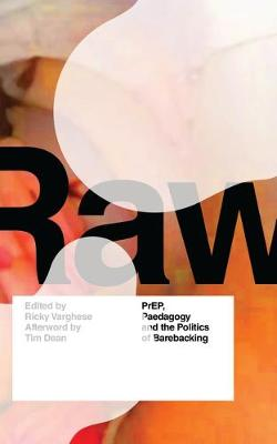 RAW: PrEP, Pedagogy, and the Politics of Barebacking
