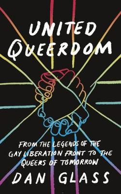 United Queerdom: From the Legends of the Gay Liberation Fron...