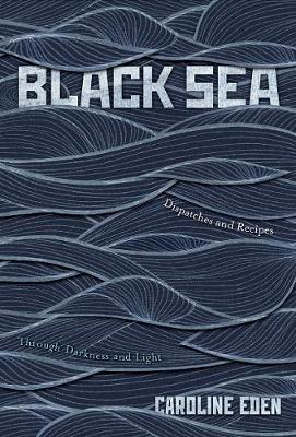 Black Sea: Dispatches and Recipes – Through Darkness and Light