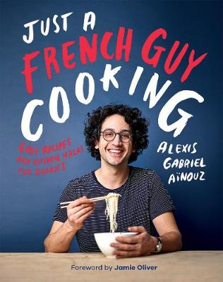 Just a French Guy Cooking: Easy Recipes and Kitchen Hacks fo...