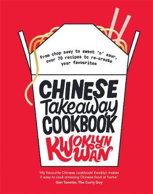 Chinese Takeaway Cookbook: From chop suey to sweet 'n' sour, over 70 recipes to re-create your favourites