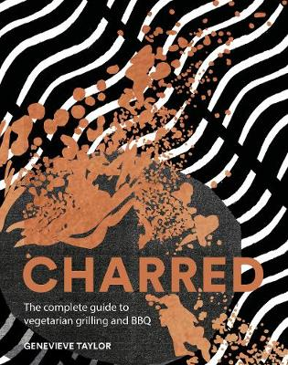 Charred: The complete guide to vegetarian grilling and barbe...
