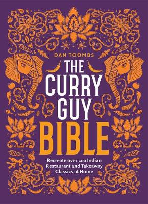 Curry Guy Bible, The: Recreate Over 200 Indian Restaurant and Takeaway Classics at Home