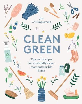 Clean Green: Tips and Recipes for a naturally clean, more su...