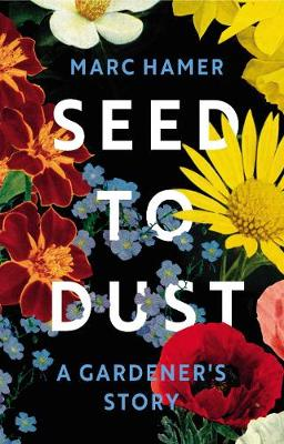 Seed to Dust: A Gardener's Story