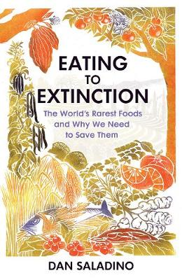 Eating to Extinction: The World's Rarest Foods and Why...