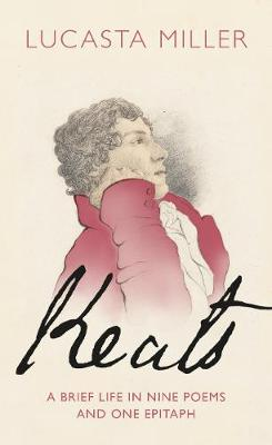 Keats: A Brief Life in Nine Poems and One Epitaph