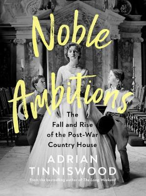 Noble Ambitions: The Fall and Rise of the Post-War Country House