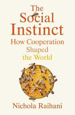 Social Instinct, The: How Cooperation Shaped the World