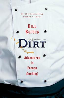 Dirt: Adventures in French Cooking from the bestselling auth...