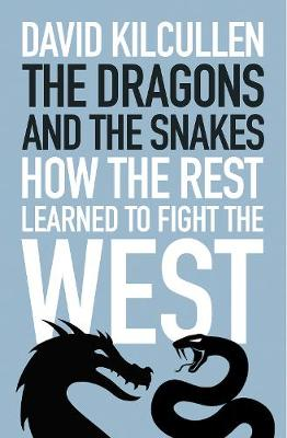 Dragons and the Snakes, The: How the Rest Learned to Fight the West