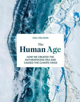 Human Age, The: How we created the Anthropocene epoch and ca...