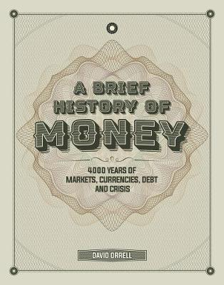 Brief History of Money, A: 4000 Years of Markets, Currencies, Debt and Crisis