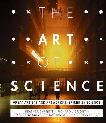 Art of Science, The: Artists and artworks inspired by scienc...