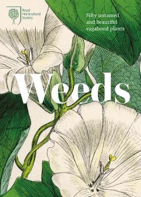 RHS Weeds: the beauty and uses of 50 vagabond plants