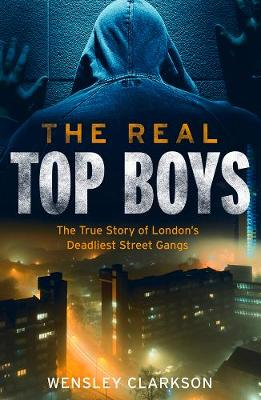 Real Top Boys, The: The True Story of London's Deadlie...