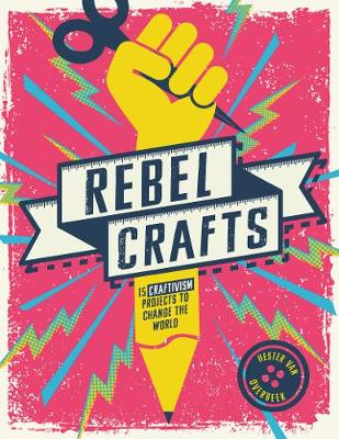 Rebel Crafts: 15 Craftivism Projects to Change the World