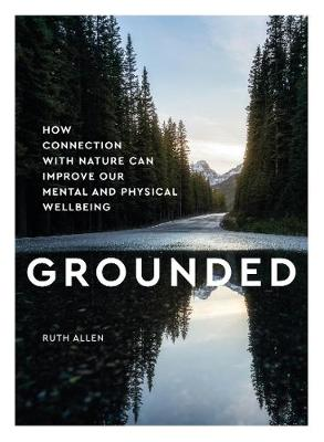 Grounded: How connection with nature can improve our mental ...