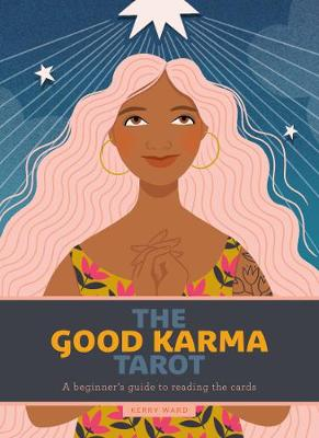 Good Karma Tarot, The: A beginner's guide to reading t...