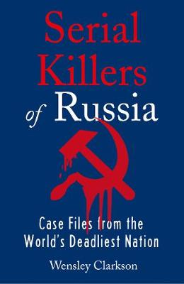 Serial Killers of Russia: Case Files from the World's ...