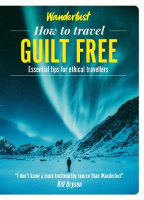 Wanderlust – How to Travel Guilt Free: Holiday tips fo...