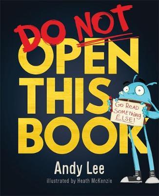Do Not Open This Book: A ridiculously funny story for kids, big and small… do you dare open this book?!