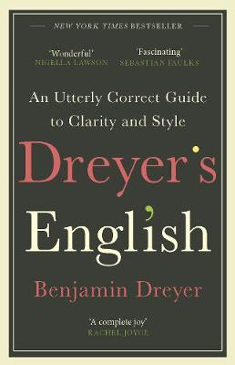 Dreyer's English: An Utterly Correct Guide to Clarity ...