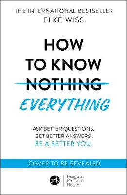 How to Know Everything: Ask Better Questions. Get Better Ans...