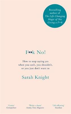 F**k No!: How to stop saying yes, when you can't, you ...