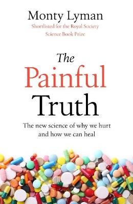 Painful Truth, The: The new science of why we hurt and how w...