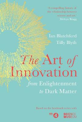 Art of Innovation, The: From Enlightenment to Dark Matter, a...