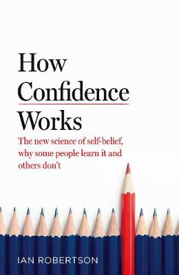 How Confidence Works: The new science of self-belief, why so...