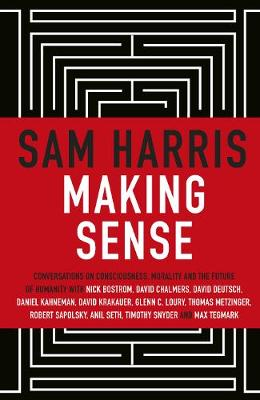Making Sense: Conversations on Consciousness, Morality and t...