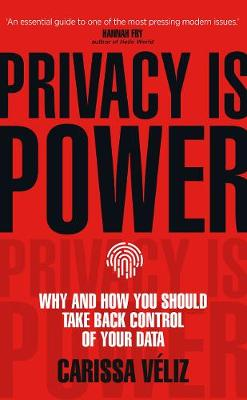 Privacy is Power: Why and How You Should Take Back Control o...