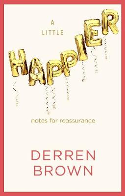 Little Happier, A: Notes for reassurance