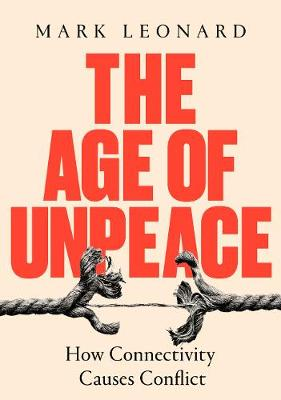 Age of Unpeace, The: How Globalisation Sows the Seeds of Conflict
