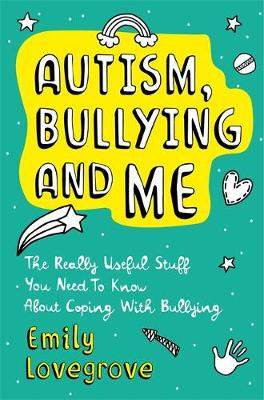 Autism, Bullying and Me: The Really Useful Stuff You Need to...