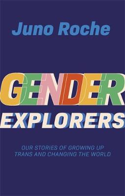 Gender Explorers: Our Stories of Growing Up TRANS and Changi...