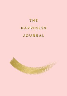 Happiness Journal, The: Tips and Exercises to Help You Find Joy in Every Day