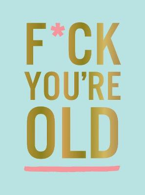 F*ck You're Old: For My Favourite Old-Timer