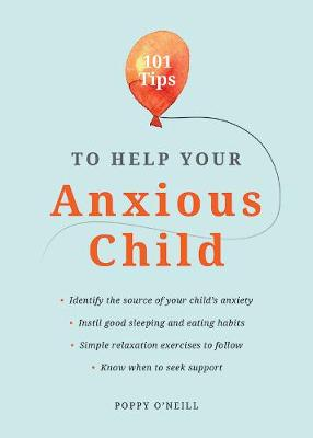 101 Tips to Help Your Anxious Child: Ways to Help Your Child...