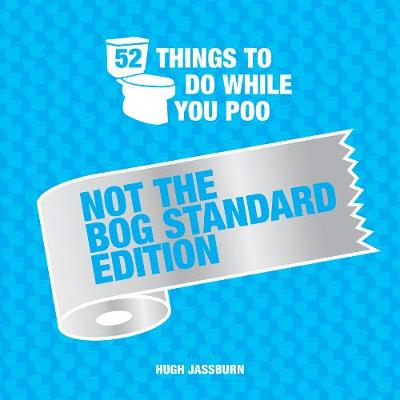 52 Things to Do While You Poo: Not the Bog-Standard Edition