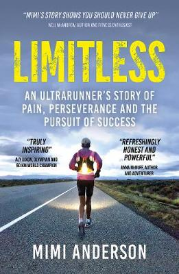 Limitless: An Ultrarunner's Story of Pain, Perseveranc...