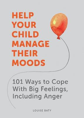 Help Your Child Manage Their Moods: 101 Ways to Cope With Bi...
