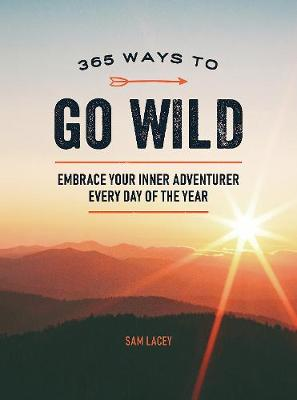 365 Ways to Go Wild: Embrace Your Inner Adventurer Every Day...