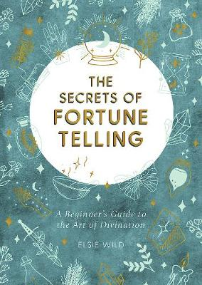 Secrets of Fortune Telling, The: A Beginner's Guide to...