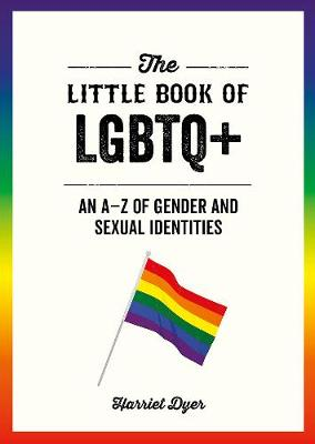 Little Book of LGBTQ+, The: An A-Z of Gender and Sexual Iden...
