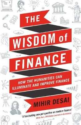 Wisdom of Finance, The: How the Humanities Can Illuminate an...