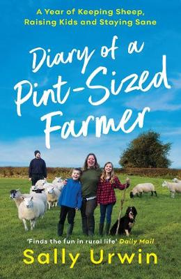 Diary of a Pint-Sized Farmer: A Year of Keeping Sheep, Raisi...