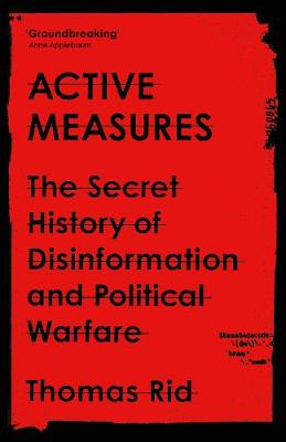 Active Measures: The Secret History of Disinformation and Po...